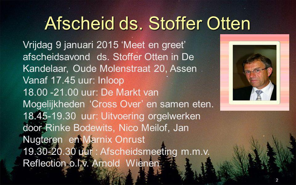 Afscheid ds. Stoffer Otten 2 Vrijdag 9 januari 2015 'Meet en greet' afscheidsavond ds. Stoffer Otten in De Kandelaar, Oude Molenstraat 20, Assen Vanaf