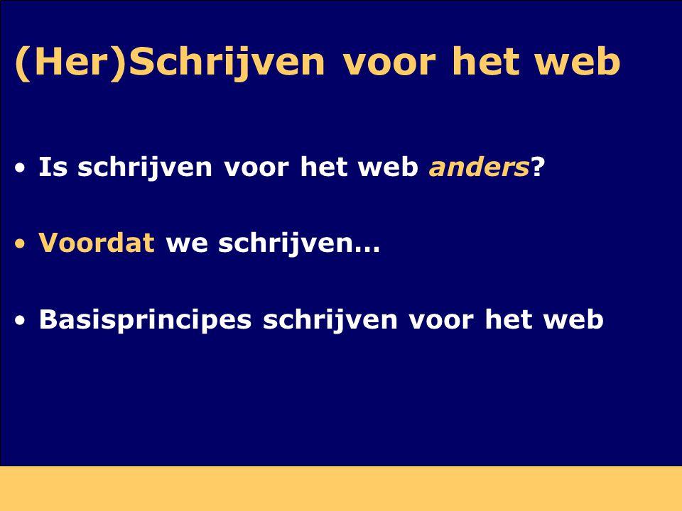 (Her)Schrijven voor het web Is schrijven voor het web anders? Voordat we schrijven… Basisprincipes schrijven voor het web