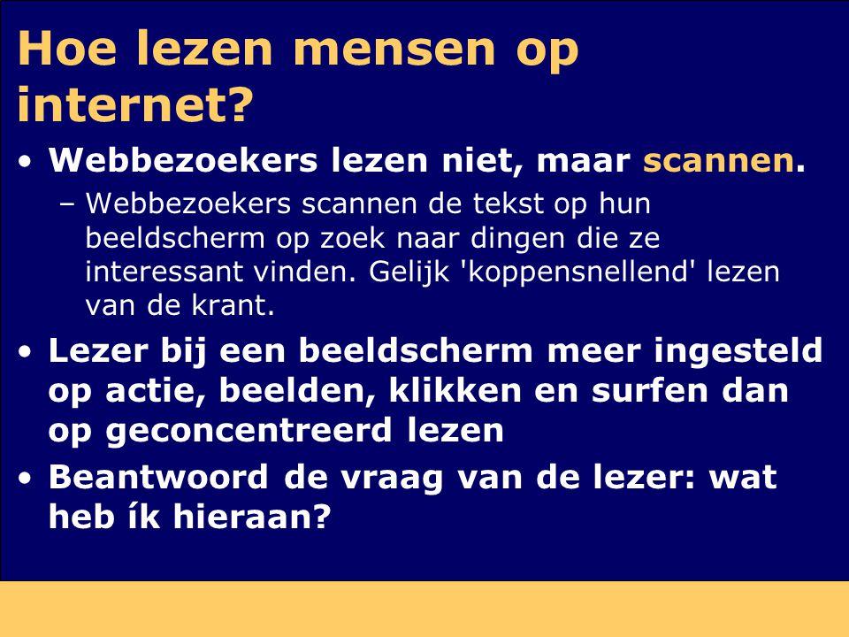 Hoe lezen mensen op internet? Webbezoekers lezen niet, maar scannen. –Webbezoekers scannen de tekst op hun beeldscherm op zoek naar dingen die ze inte