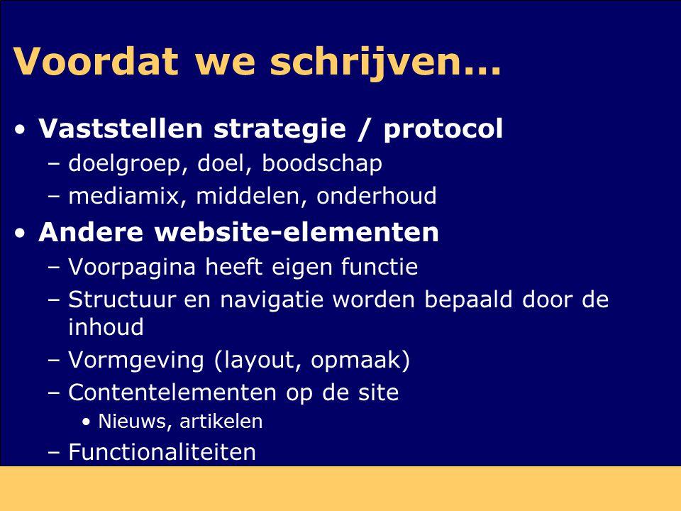 Voordat we schrijven... Vaststellen strategie / protocol –doelgroep, doel, boodschap –mediamix, middelen, onderhoud Andere website-elementen –Voorpagi