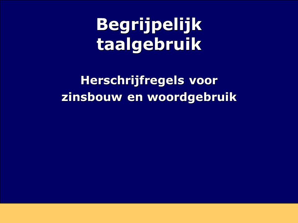 Begrijpelijk taalgebruik Herschrijfregels voor zinsbouw en woordgebruik