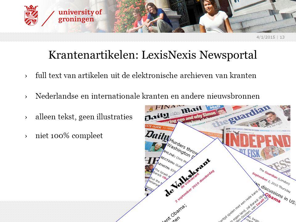 4/1/2015 | 13 Krantenartikelen: LexisNexis Newsportal ›full text van artikelen uit de elektronische archieven van kranten ›Nederlandse en internationale kranten en andere nieuwsbronnen ›alleen tekst, geen illustraties ›niet 100% compleet