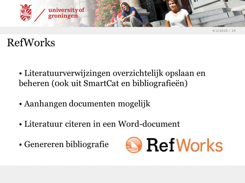 4/1/2015 | 14 RefWorks Literatuurverwijzingen overzichtelijk opslaan en beheren (0ok uit SmartCat en bibliografieën) Aanhangen documenten mogelijk Literatuur citeren in een Word-document Genereren bibliografie