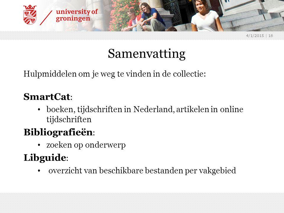 4/1/2015 | 16 Samenvatting Hulpmiddelen om je weg te vinden in de collectie: SmartCat : boeken, tijdschriften in Nederland, artikelen in online tijdsc
