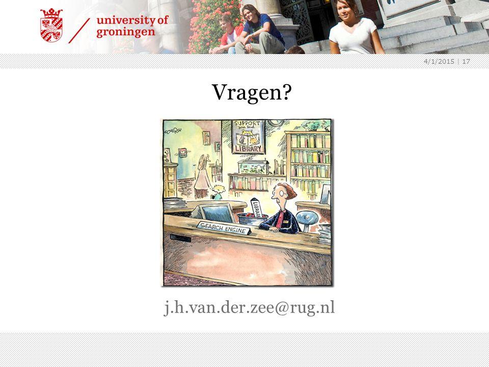 4/1/2015 | 17 Vragen? j.h.van.der.zee@rug.nl