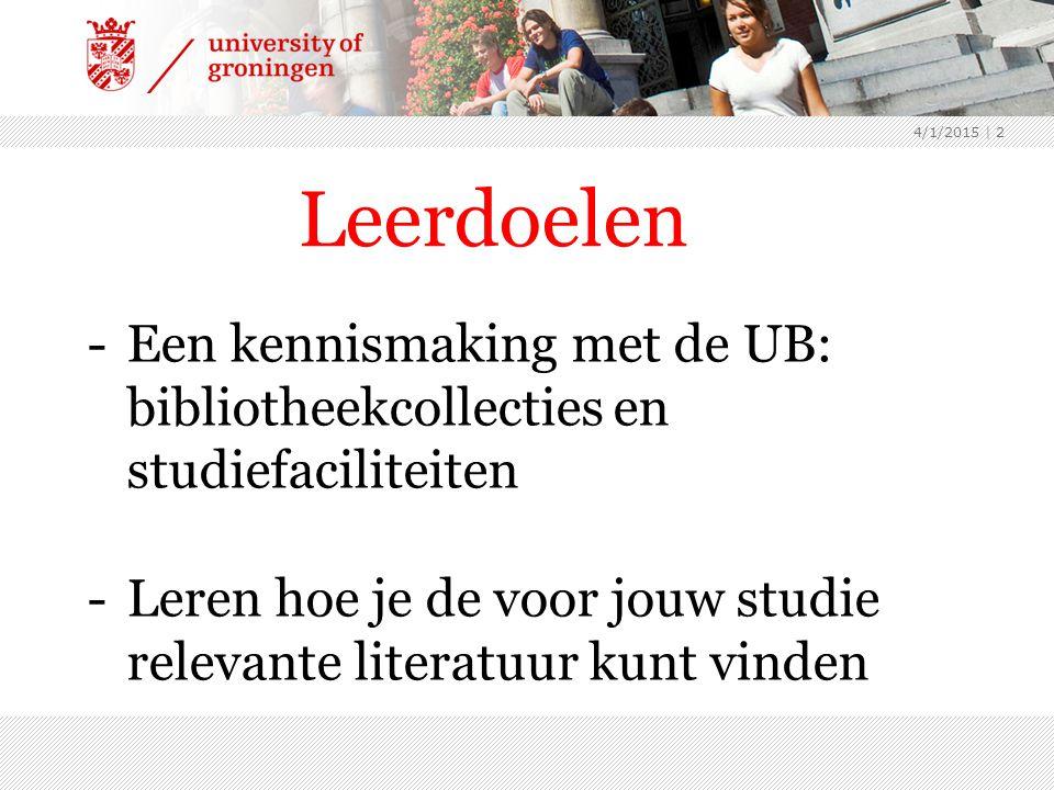 Leerdoelen -Een kennismaking met de UB: bibliotheekcollecties en studiefaciliteiten -Leren hoe je de voor jouw studie relevante literatuur kunt vinden 4/1/2015 | 2