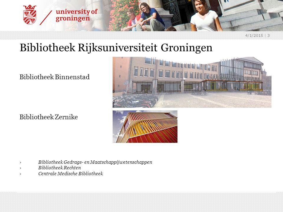 4/1/2015 | 3 Bibliotheek Rijksuniversiteit Groningen Bibliotheek Binnenstad Bibliotheek Zernike ›Bibliotheek Gedrags- en Maatschappijwetenschappen ›Bi