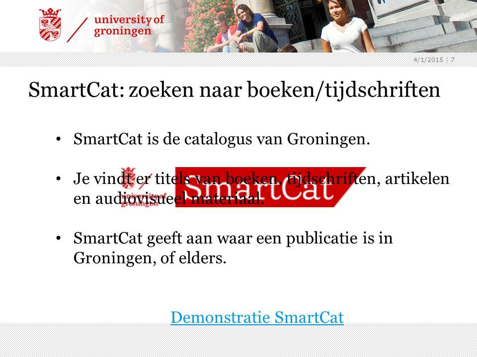 4/1/2015 | 7 SmartCat: zoeken naar boeken/tijdschriften SmartCat is de catalogus van Groningen. Je vindt er titels van boeken, tijdschriften, artikele