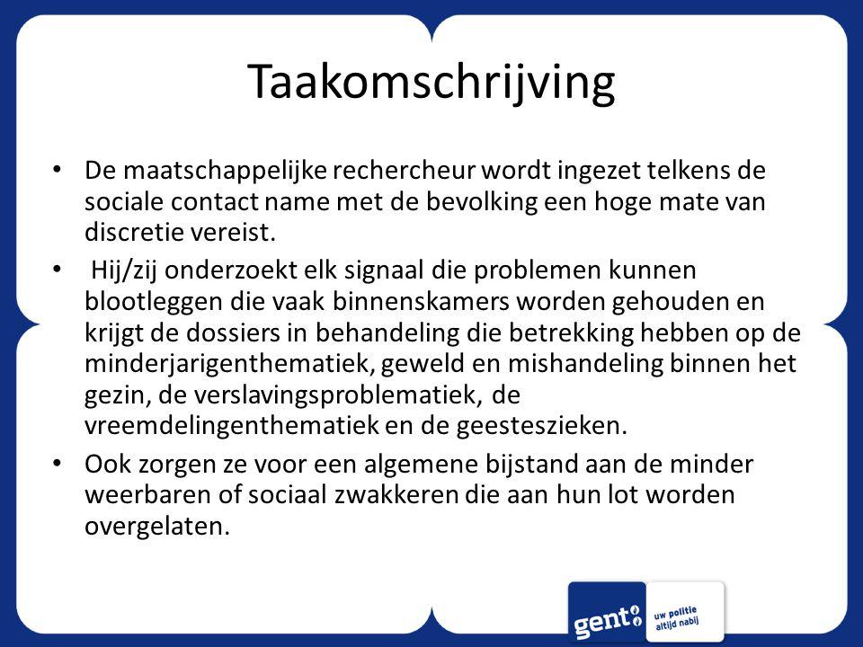 Taakomschrijving De maatschappelijke rechercheur wordt ingezet telkens de sociale contact name met de bevolking een hoge mate van discretie vereist. H