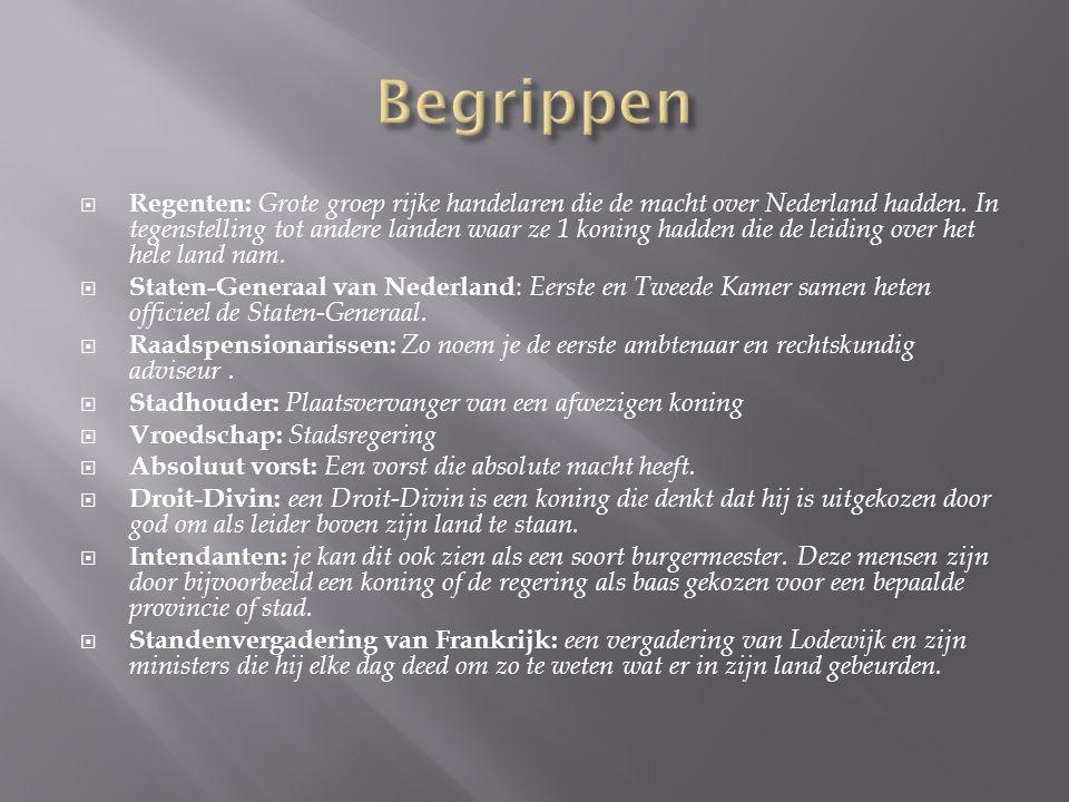  Regenten: Grote groep rijke handelaren die de macht over Nederland hadden. In tegenstelling tot andere landen waar ze 1 koning hadden die de leiding