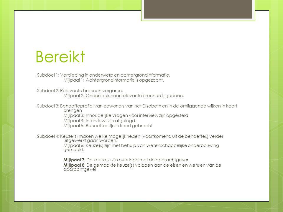 Bereikt Subdoel 1: Verdieping in onderwerp en achtergrondinformatie. Mijlpaal 1: Achtergrondinformatie is opgezocht. Subdoel 2: Relevante bronnen verg