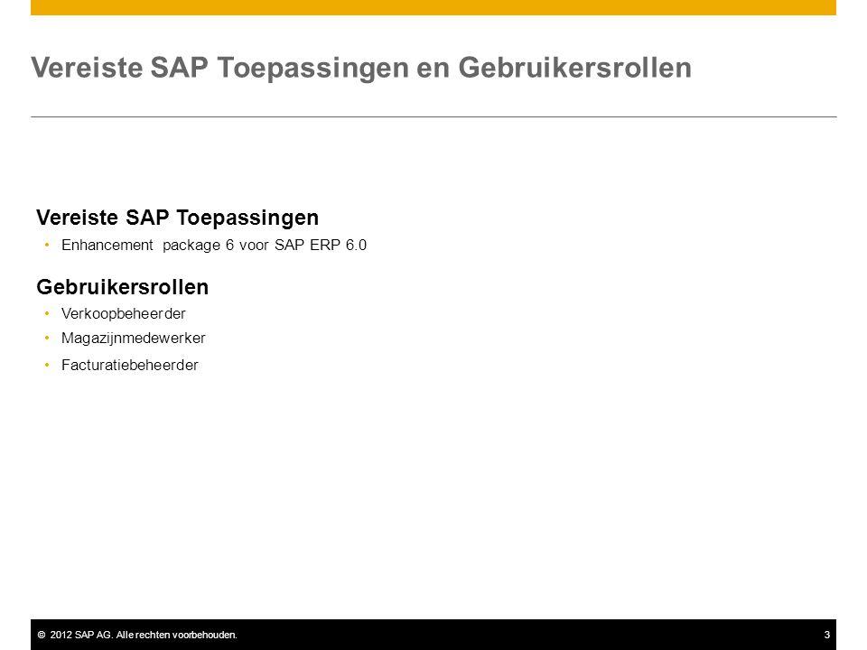 ©2012 SAP AG. Alle rechten voorbehouden.3 Vereiste SAP Toepassingen Enhancement package 6 voor SAP ERP 6.0 Gebruikersrollen Verkoopbeheerder Magazijnm