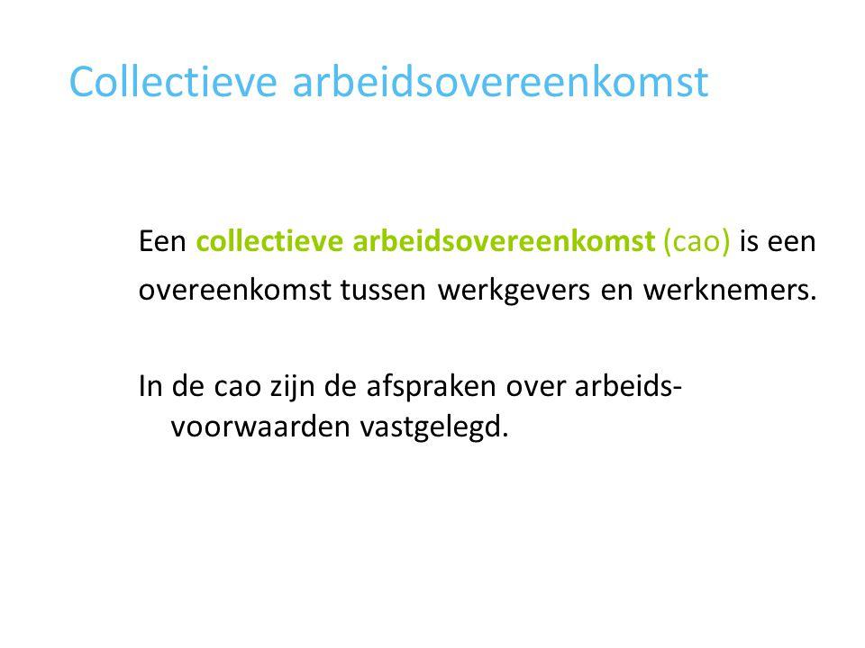 Collectieve arbeidsovereenkomst Een collectieve arbeidsovereenkomst (cao) is een overeenkomst tussen werkgevers en werknemers. In de cao zijn de afspr