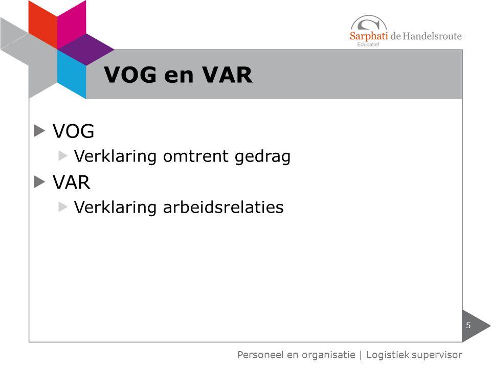 VOG Verklaring omtrent gedrag VAR Verklaring arbeidsrelaties 5 Personeel en organisatie   Logistiek supervisor VOG en VAR