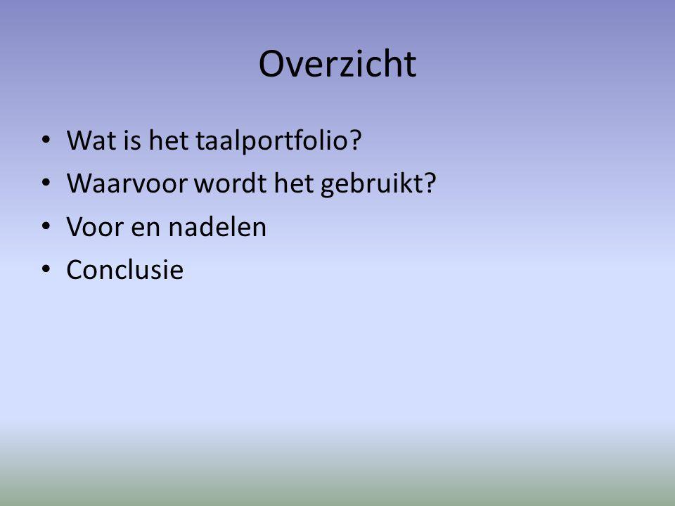Overzicht Wat is het taalportfolio? Waarvoor wordt het gebruikt? Voor en nadelen Conclusie