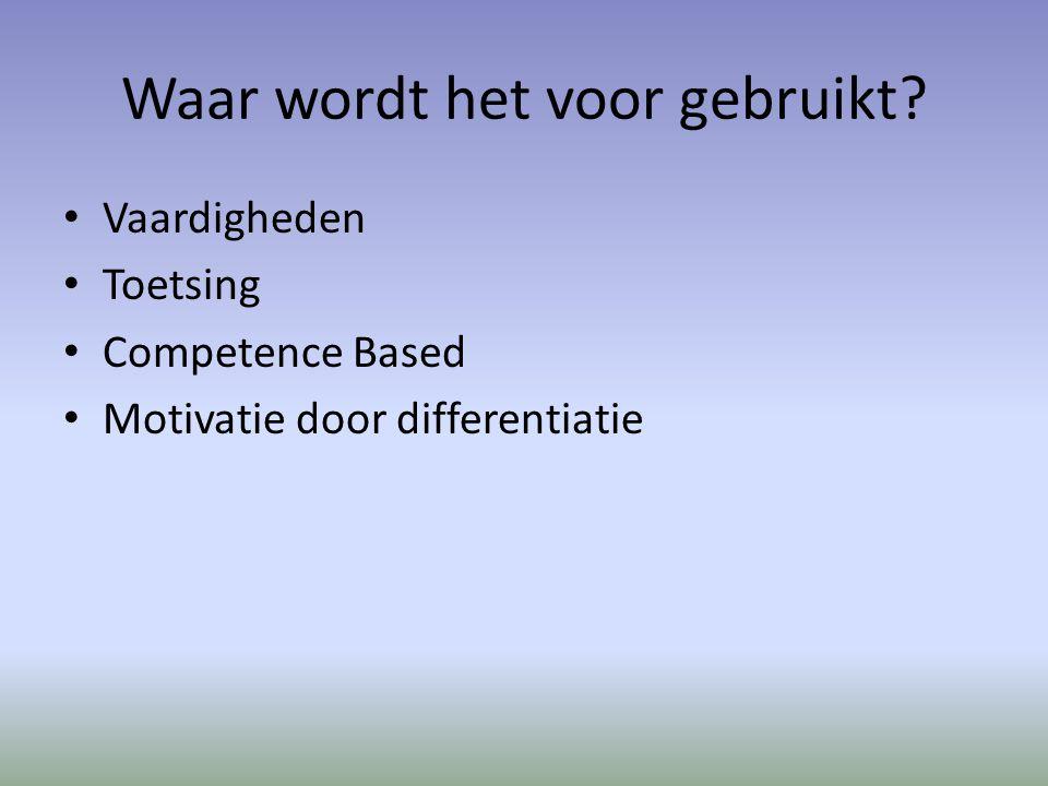 Waar wordt het voor gebruikt? Vaardigheden Toetsing Competence Based Motivatie door differentiatie