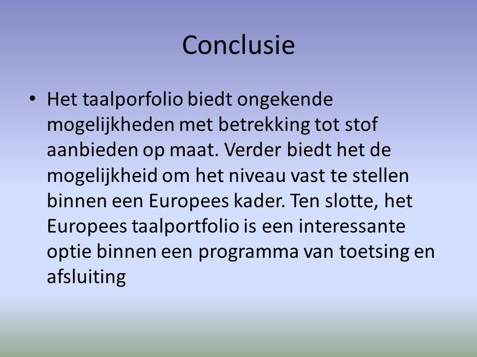 Conclusie Het taalporfolio biedt ongekende mogelijkheden met betrekking tot stof aanbieden op maat. Verder biedt het de mogelijkheid om het niveau vas