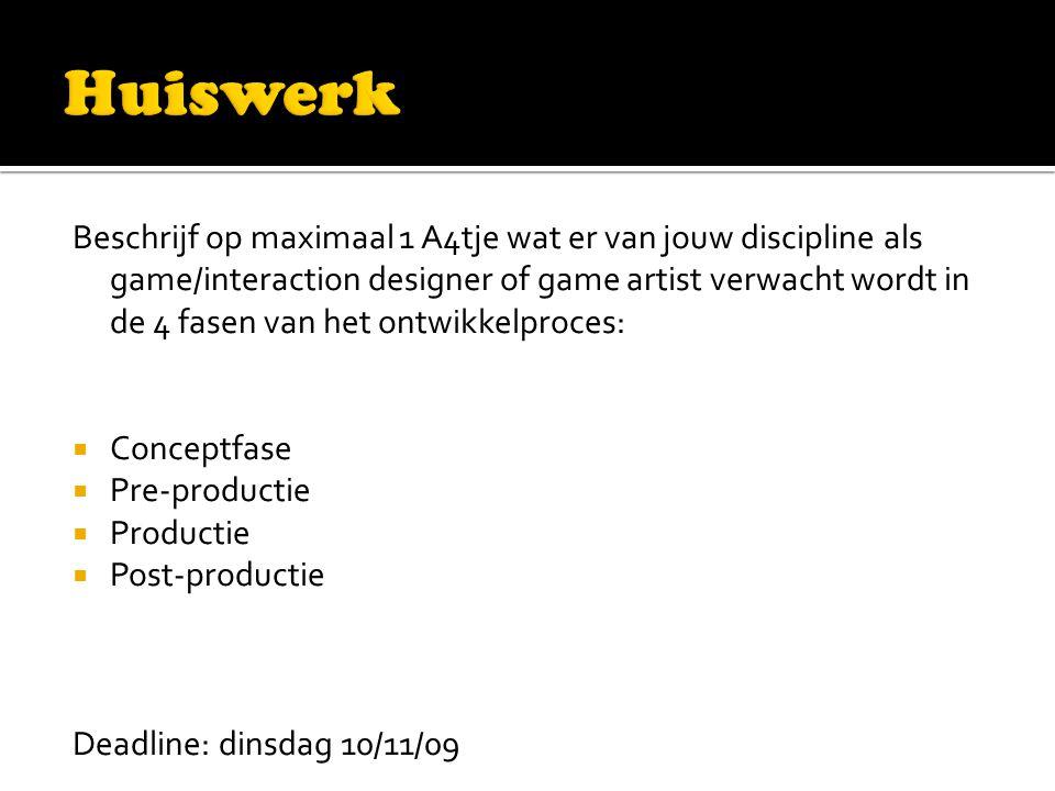 Beschrijf op maximaal 1 A4tje wat er van jouw discipline als game/interaction designer of game artist verwacht wordt in de 4 fasen van het ontwikkelproces:  Conceptfase  Pre-productie  Productie  Post-productie Deadline: dinsdag 10/11/09