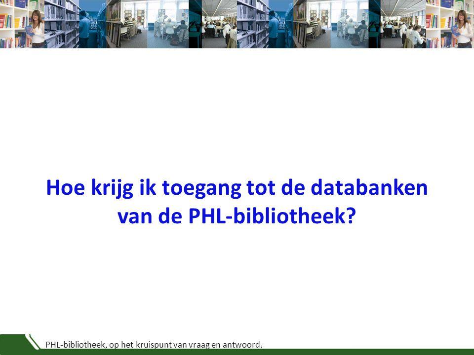 PHL-bibliotheek, op het kruispunt van vraag en antwoord. Hoe krijg ik toegang tot de databanken van de PHL-bibliotheek?