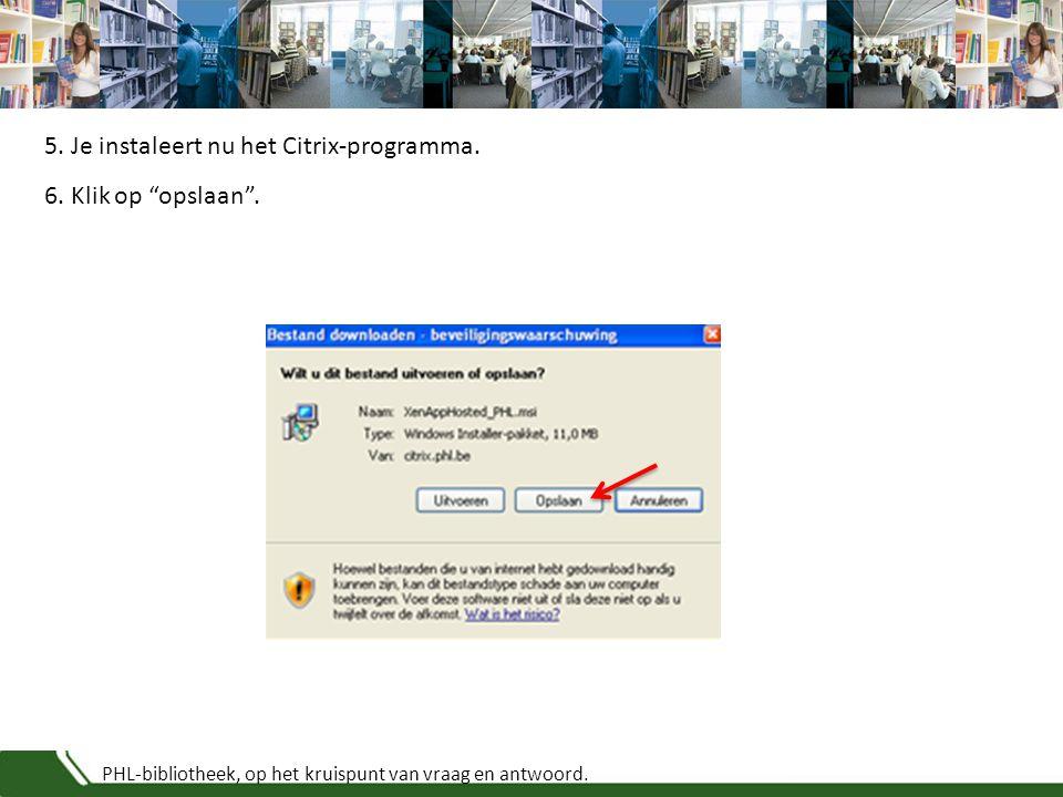 """PHL-bibliotheek, op het kruispunt van vraag en antwoord. 6. Klik op """"opslaan"""". 5. Je instaleert nu het Citrix-programma."""