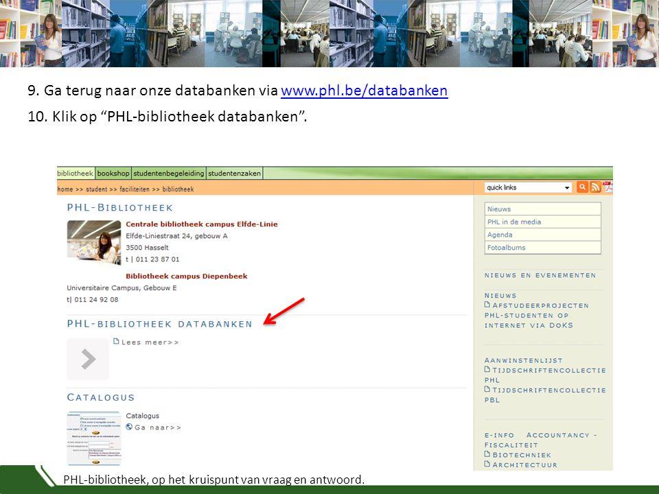 """PHL-bibliotheek, op het kruispunt van vraag en antwoord. 10. Klik op """"PHL-bibliotheek databanken"""". 9. Ga terug naar onze databanken via www.phl.be/dat"""