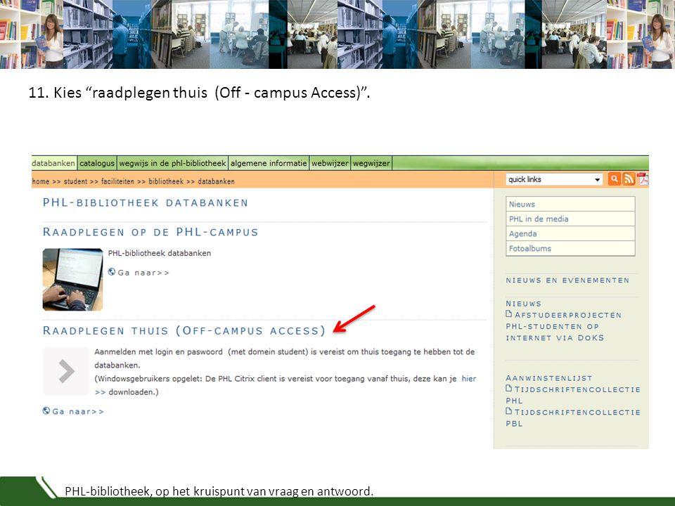 """PHL-bibliotheek, op het kruispunt van vraag en antwoord. 11. Kies """"raadplegen thuis (Off - campus Access)""""."""