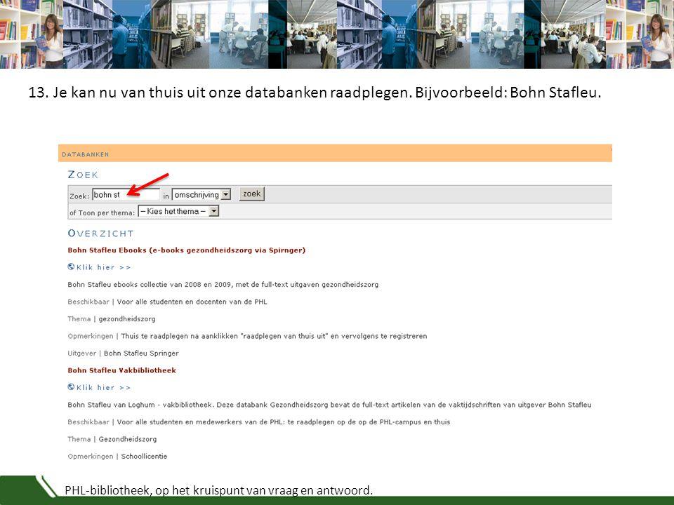 PHL-bibliotheek, op het kruispunt van vraag en antwoord. 13. Je kan nu van thuis uit onze databanken raadplegen. Bijvoorbeeld: Bohn Stafleu.