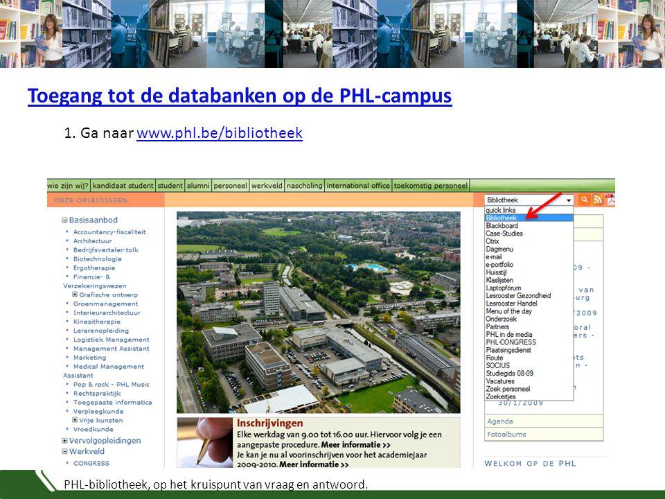 PHL-bibliotheek, op het kruispunt van vraag en antwoord. Toegang tot de databanken op de PHL-campus 1. Ga naar www.phl.be/bibliotheekwww.phl.be/biblio