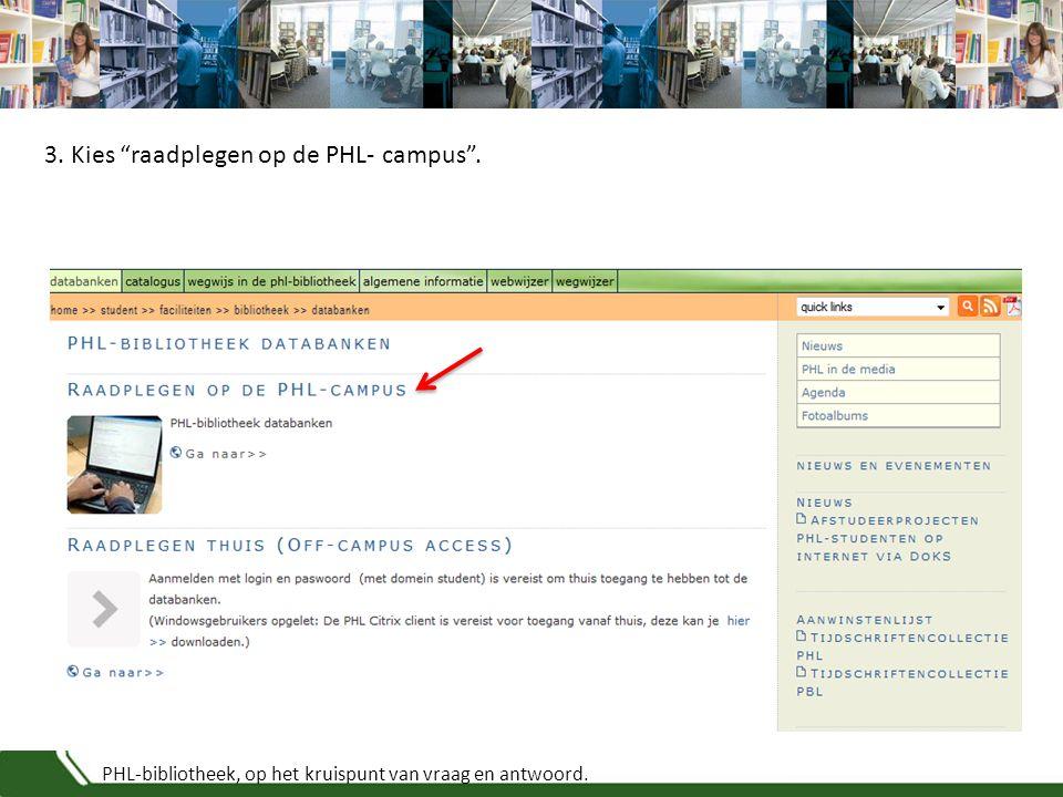 """PHL-bibliotheek, op het kruispunt van vraag en antwoord. 3. Kies """"raadplegen op de PHL- campus""""."""