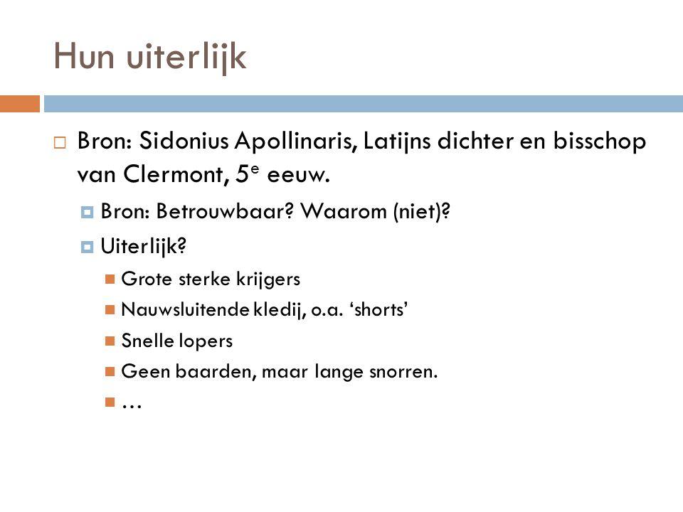 Hun uiterlijk  Bron: Sidonius Apollinaris, Latijns dichter en bisschop van Clermont, 5 e eeuw.  Bron: Betrouwbaar? Waarom (niet)?  Uiterlijk? Grote