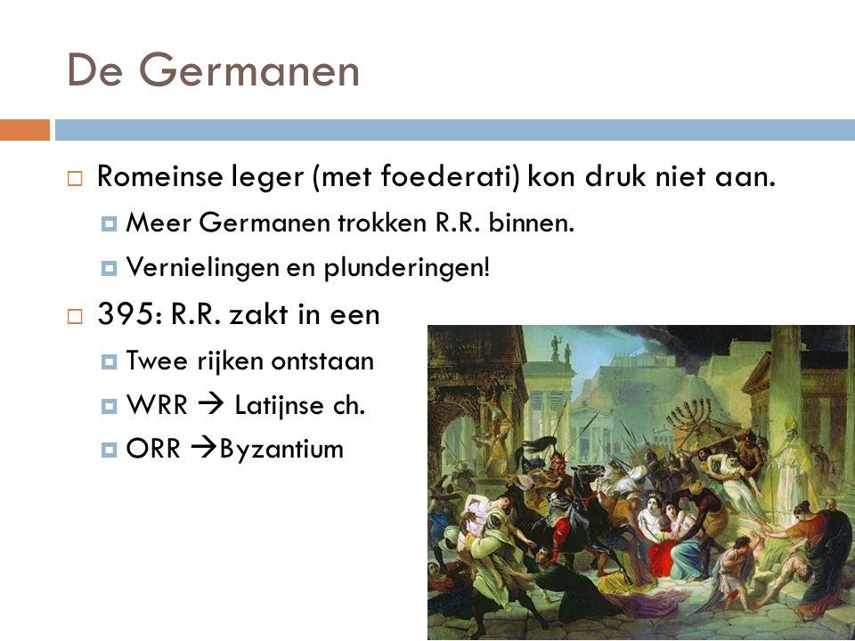 De Germanen  Romeinse leger (met foederati) kon druk niet aan.  Meer Germanen trokken R.R. binnen.  Vernielingen en plunderingen!  395: R.R. zakt