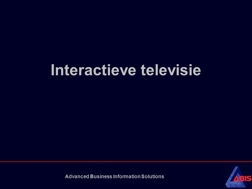 Advanced Business Information Solutions Wat is interactieve televisie De verzameling van diensten gebaseerd op digitale televisie waarbij de gebruiker kan reageren op de inhoud.