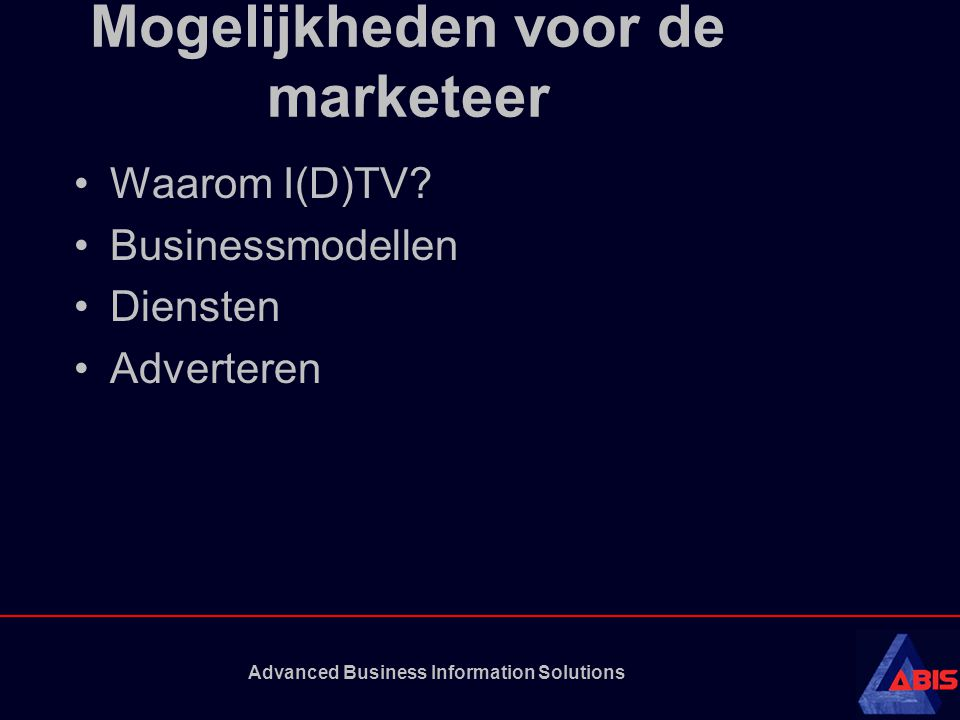 Advanced Business Information Solutions > 90% 60 - 90% 30 - 60% < 30% Kabeltelevisie huishoudens als % van Totaal HH 94% 93% 28% 60% 56% 62% 0%25%50%75%100% Telenet (BE) UPC (NL) Telewest (UK) NTL (UK) Comcast (US) Charter (US) Cox (US) Kabeltelevisie huishoudens per maatschappij