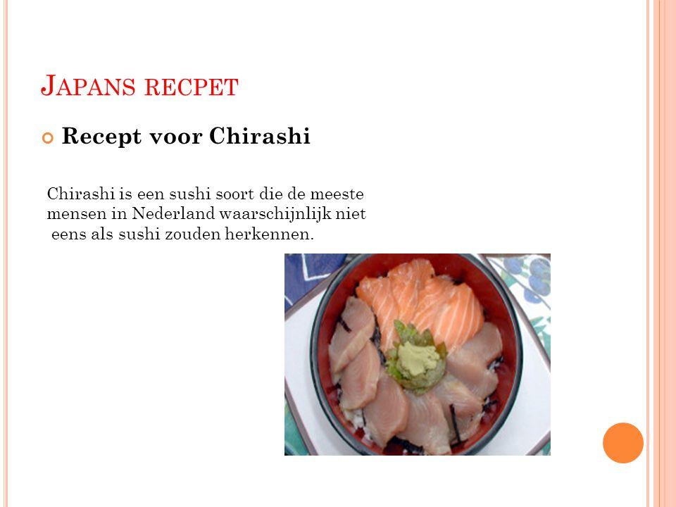 J APANS RECPET Recept voor Chirashi Chirashi is een sushi soort die de meeste mensen in Nederland waarschijnlijk niet eens als sushi zouden herkennen.