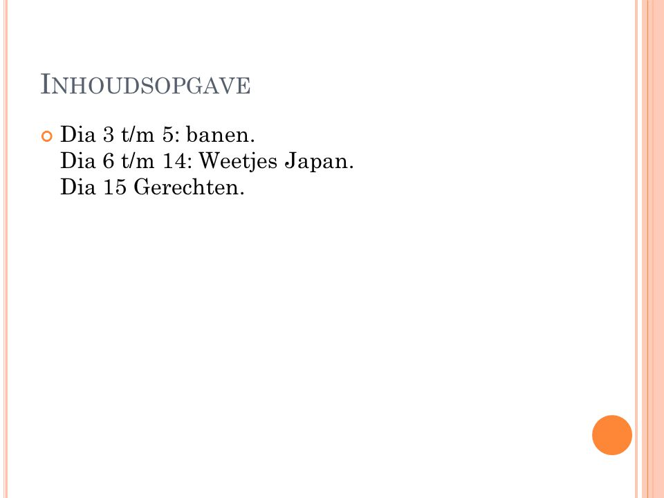 I NHOUDSOPGAVE Dia 3 t/m 5: banen. Dia 6 t/m 14: Weetjes Japan. Dia 15 Gerechten.