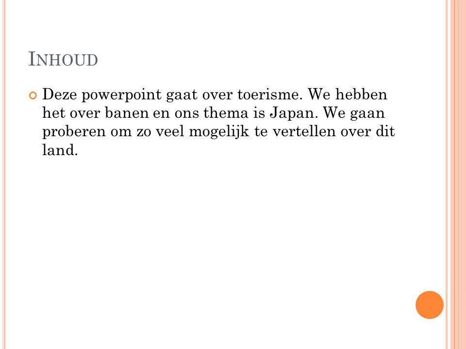 I NHOUD Deze powerpoint gaat over toerisme. We hebben het over banen en ons thema is Japan.