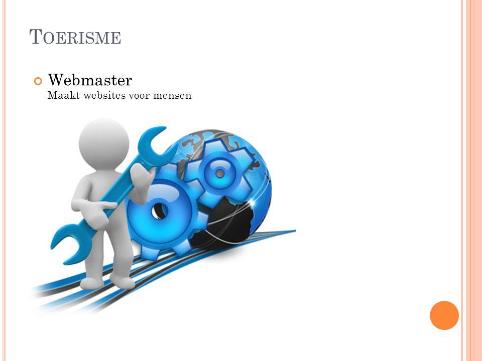 T OERISME Webmaster Maakt websites voor mensen