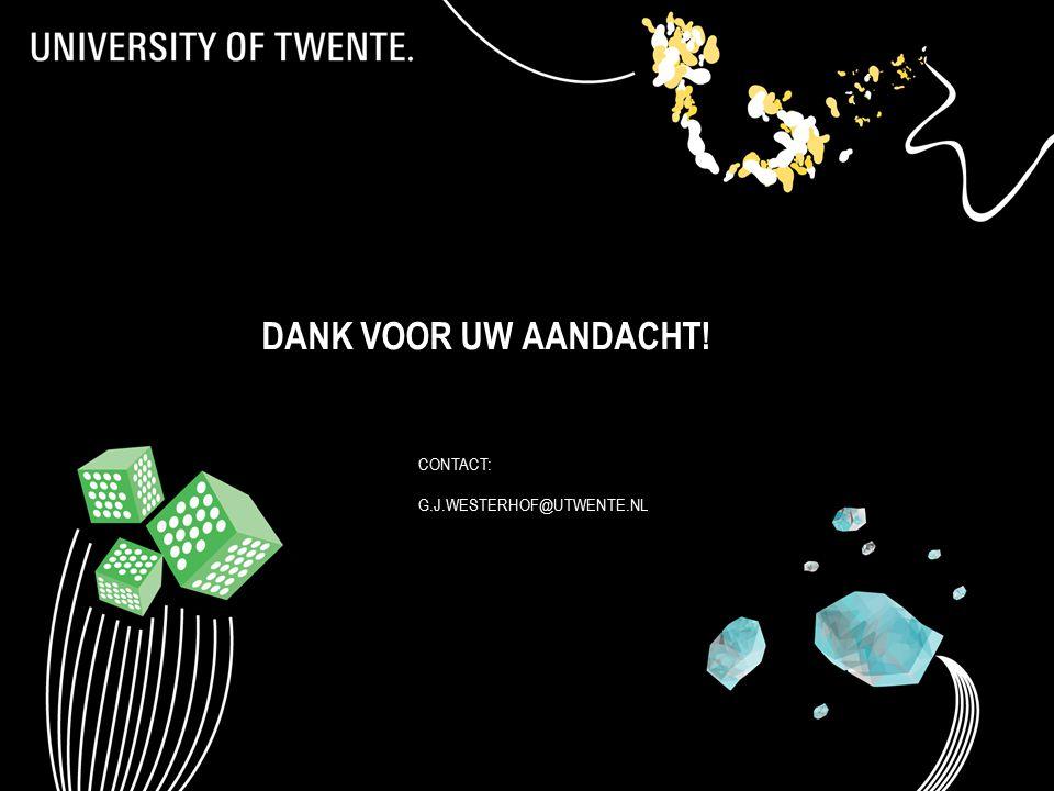 DANK VOOR UW AANDACHT! CONTACT: G.J.WESTERHOF@UTWENTE.NL
