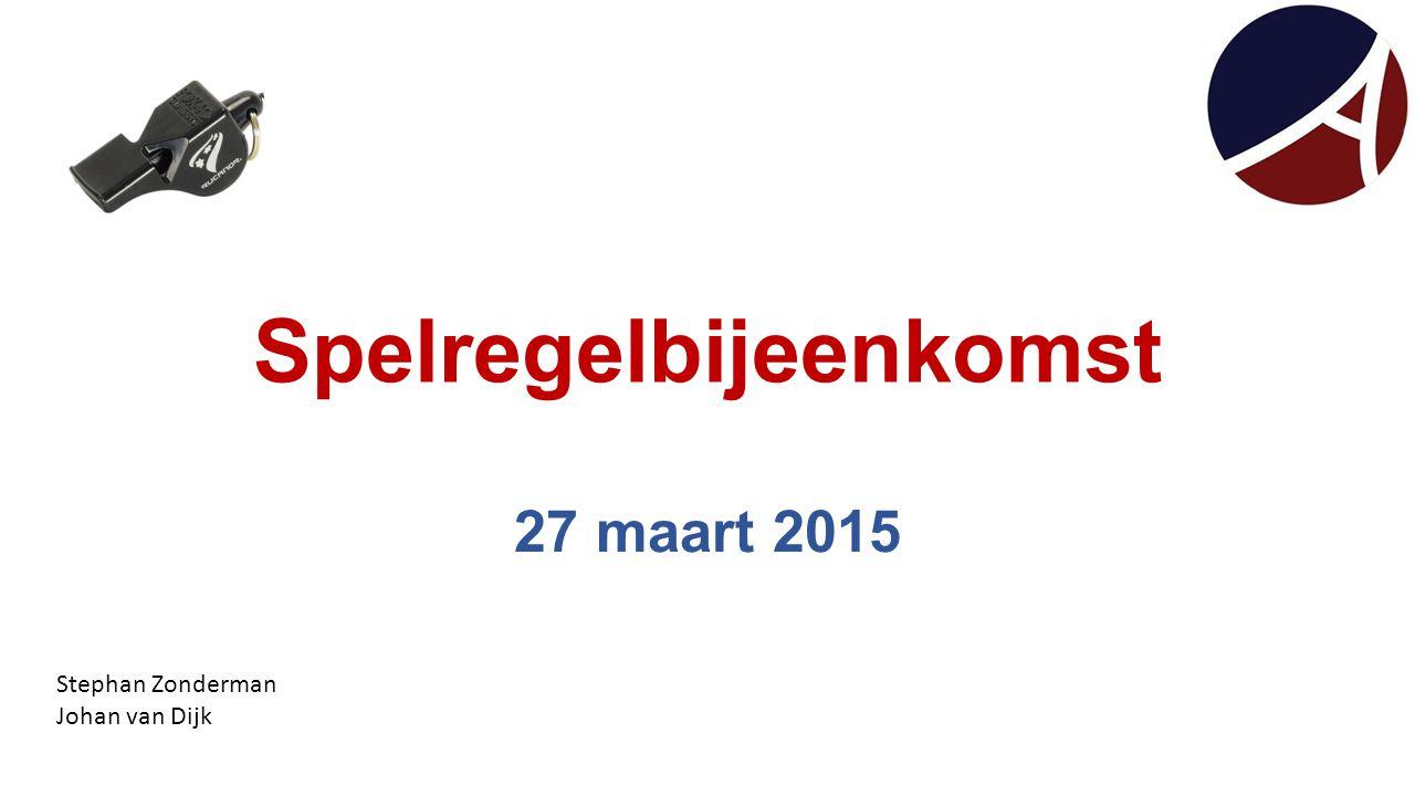 Spelregelbijeenkomst 27 maart 2015 Stephan Zonderman Johan van Dijk