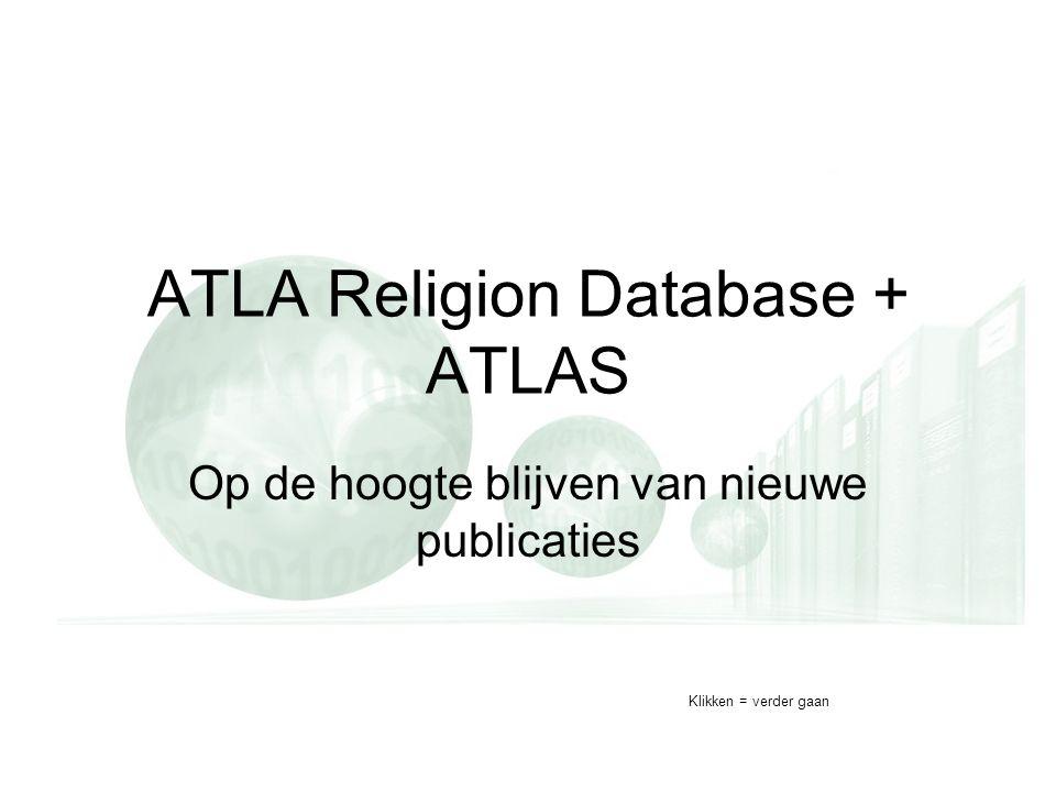ATLA Religion Database + ATLAS Op de hoogte blijven van nieuwe publicaties Klikken = verder gaan