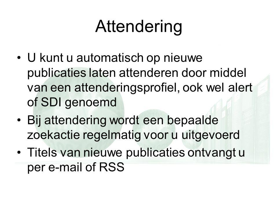 Attendering U kunt u automatisch op nieuwe publicaties laten attenderen door middel van een attenderingsprofiel, ook wel alert of SDI genoemd Bij attendering wordt een bepaalde zoekactie regelmatig voor u uitgevoerd Titels van nieuwe publicaties ontvangt u per e-mail of RSS