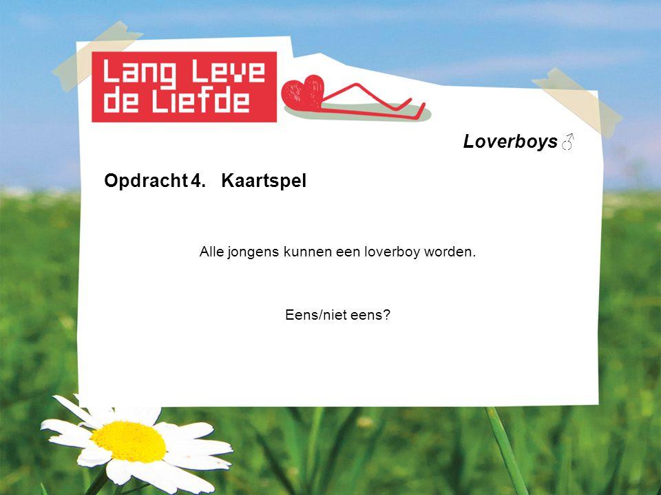 Loverboys ♂ Opdracht 4. Kaartspel Alle jongens kunnen een loverboy worden. Eens/niet eens?