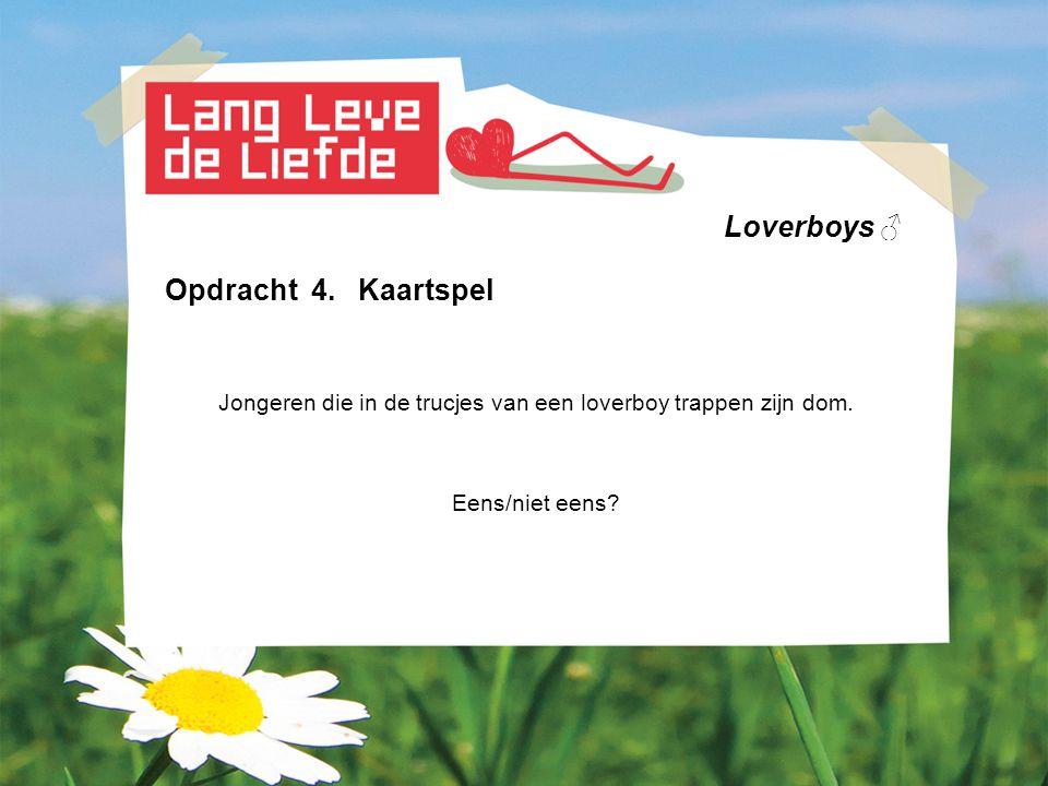 Loverboys ♂ Opdracht 4. Kaartspel Jongeren die in de trucjes van een loverboy trappen zijn dom. Eens/niet eens?