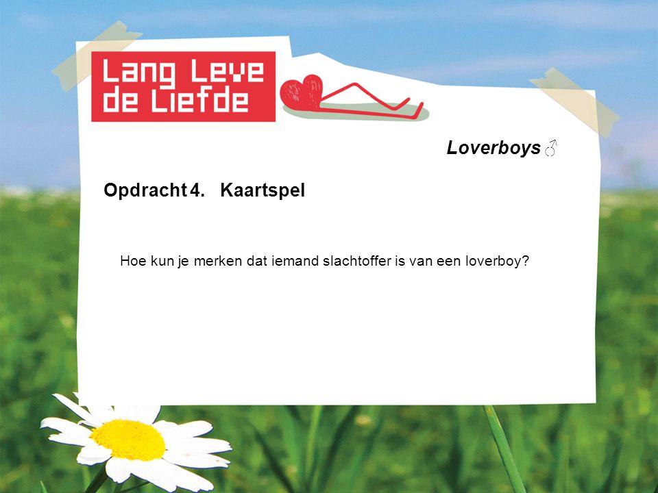 Loverboys ♂ Opdracht 4. Kaartspel Hoe kun je merken dat iemand slachtoffer is van een loverboy?