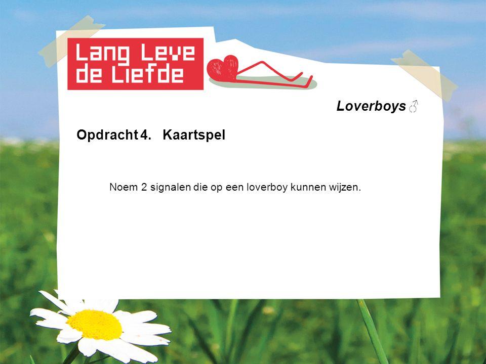 Loverboys ♂ Opdracht 4. Kaartspel Noem 2 signalen die op een loverboy kunnen wijzen.