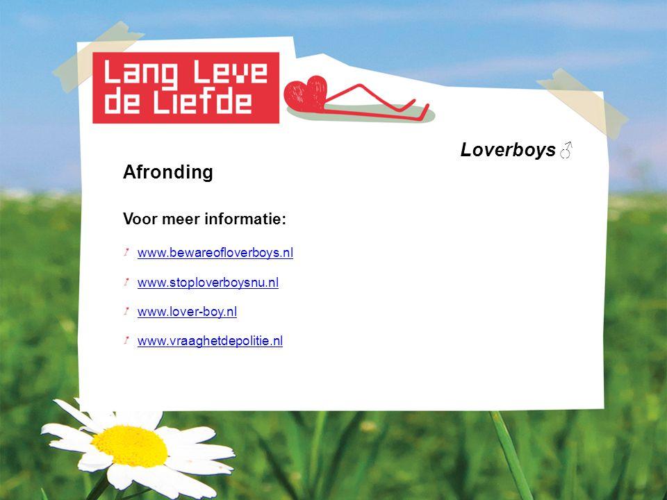 Loverboys ♂ Afronding Voor meer informatie: www.bewareofloverboys.nl www.stoploverboysnu.nl www.lover-boy.nl www.vraaghetdepolitie.nl