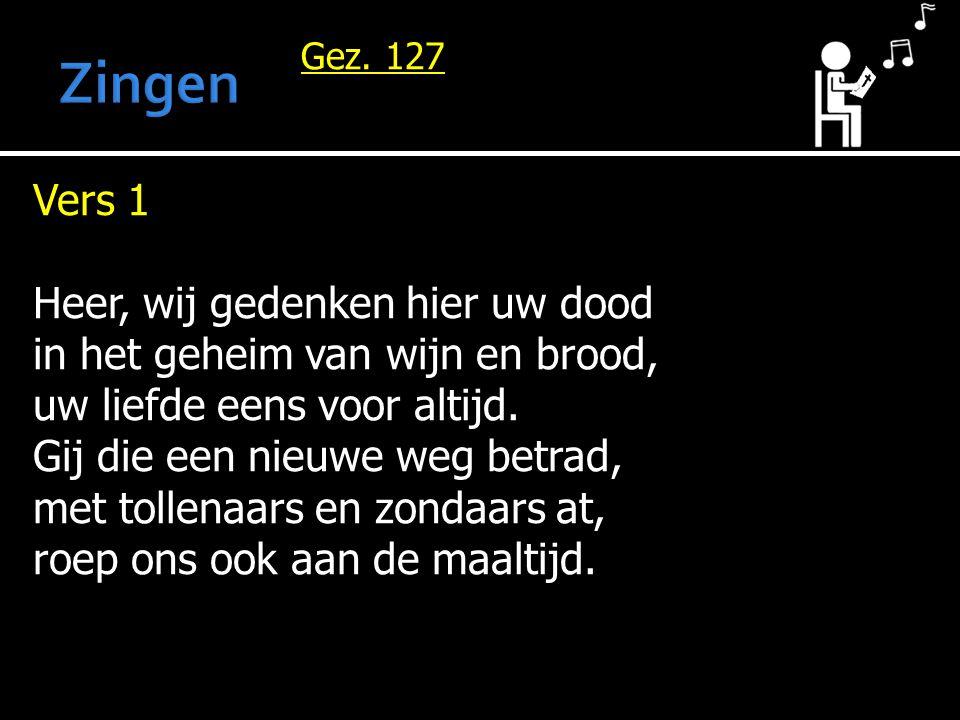 Gez. 127 Vers 1 Heer, wij gedenken hier uw dood in het geheim van wijn en brood, uw liefde eens voor altijd. Gij die een nieuwe weg betrad, met tollen