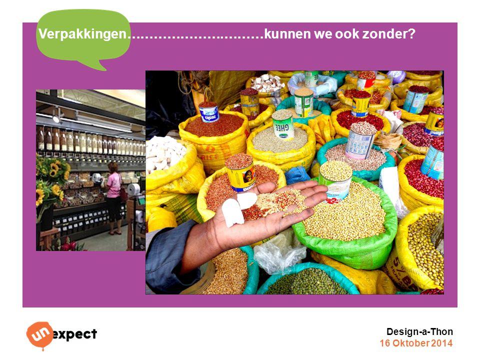 Design-a-Thon 16 Oktober 2014 Verpakkingen………………….………kunnen we ook zonder?