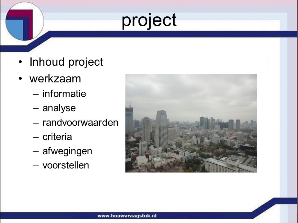 project Wat gaan we doen? Hoe gaan we dat doen? Waarmee gaan we dat doen? Wanneer gaan we dat doen?