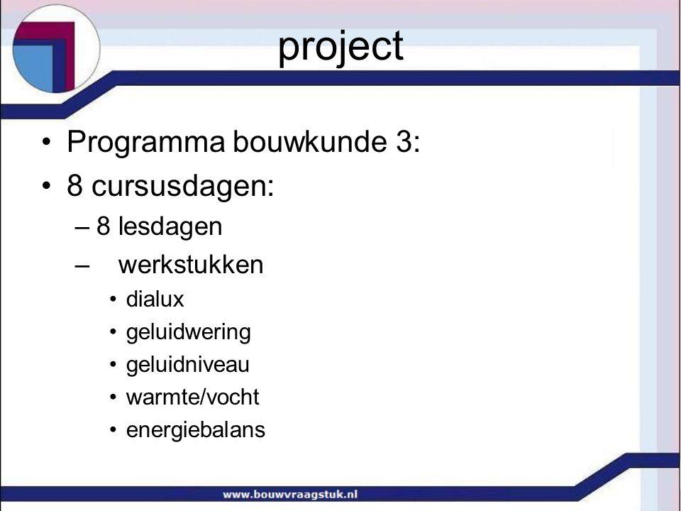 project Programma bouwkunde 3: 8 cursusdagen: –8 lesdagen – werkstukken dialux geluidwering geluidniveau warmte/vocht energiebalans
